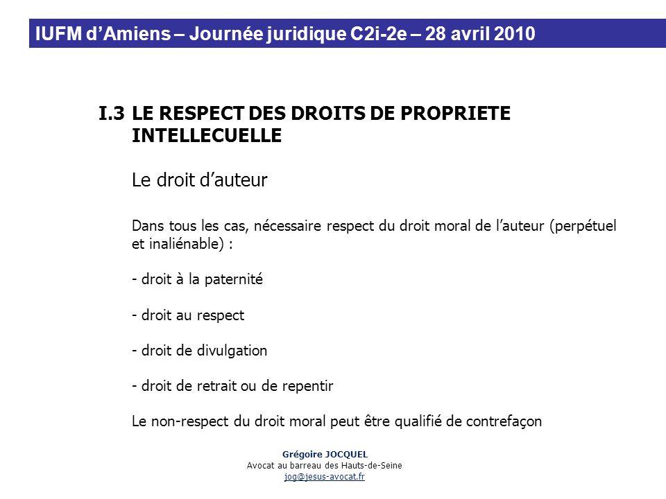 I.3LE RESPECT DES DROITS DE PROPRIETE INTELLECUELLE Le droit dauteur Dans tous les cas, nécessaire respect du droit moral de lauteur (perpétuel et ina
