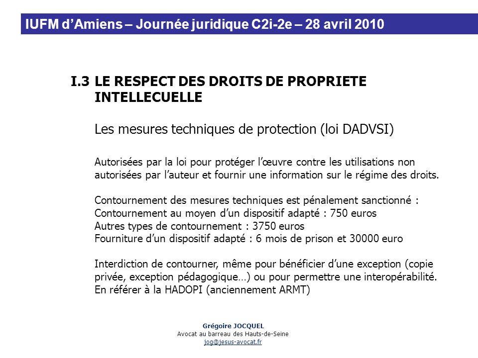 I.3LE RESPECT DES DROITS DE PROPRIETE INTELLECUELLE Les mesures techniques de protection (loi DADVSI) Autorisées par la loi pour protéger lœuvre contr