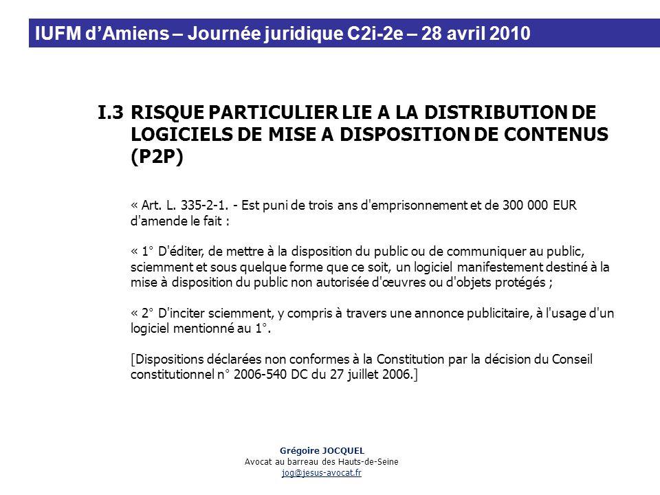 I.3RISQUE PARTICULIER LIE A LA DISTRIBUTION DE LOGICIELS DE MISE A DISPOSITION DE CONTENUS (P2P) « Art. L. 335-2-1. - Est puni de trois ans d'emprison