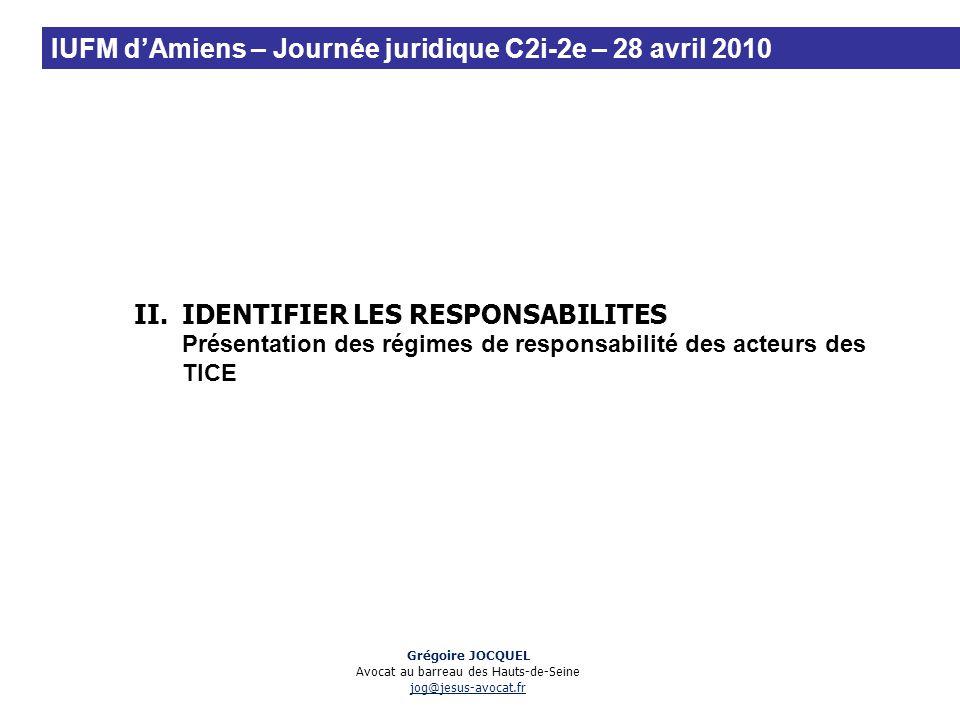 II.IDENTIFIER LES RESPONSABILITES Présentation des régimes de responsabilité des acteurs des TICE Grégoire JOCQUEL Avocat au barreau des Hauts-de-Sein
