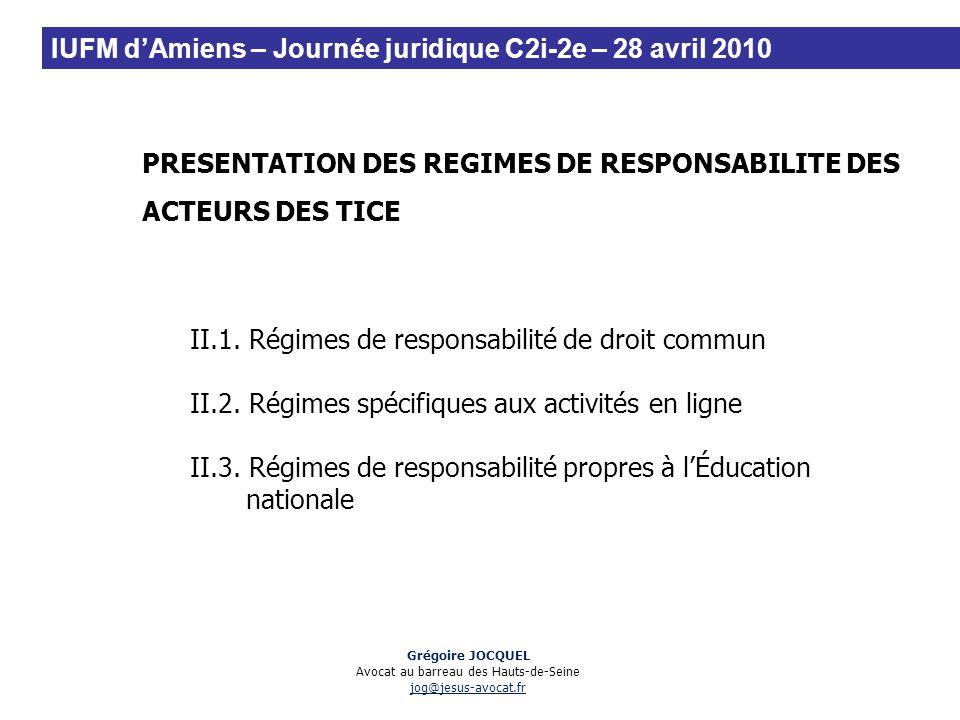 PRESENTATION DES REGIMES DE RESPONSABILITE DES ACTEURS DES TICE II.1. Régimes de responsabilité de droit commun II.2. Régimes spécifiques aux activité
