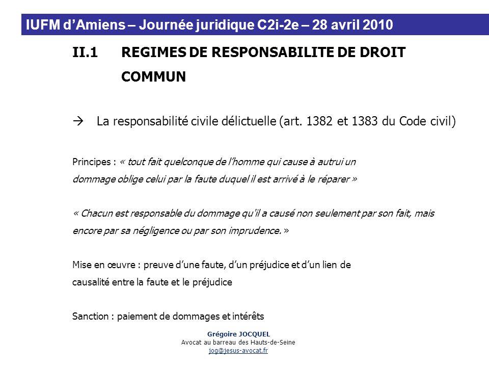 II.1REGIMES DE RESPONSABILITE DE DROIT COMMUN La responsabilité civile délictuelle (art. 1382 et 1383 du Code civil) Principes : « tout fait quelconqu