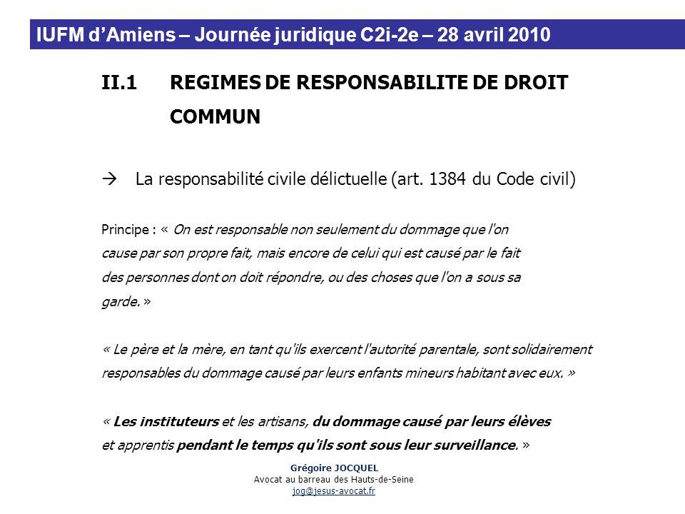 II.1REGIMES DE RESPONSABILITE DE DROIT COMMUN La responsabilité civile délictuelle (art. 1384 du Code civil) Principe : « On est responsable non seule