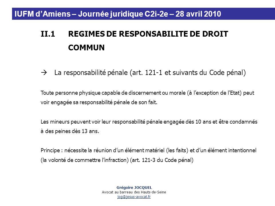 II.1REGIMES DE RESPONSABILITE DE DROIT COMMUN La responsabilité pénale (art. 121-1 et suivants du Code pénal) Toute personne physique capable de disce
