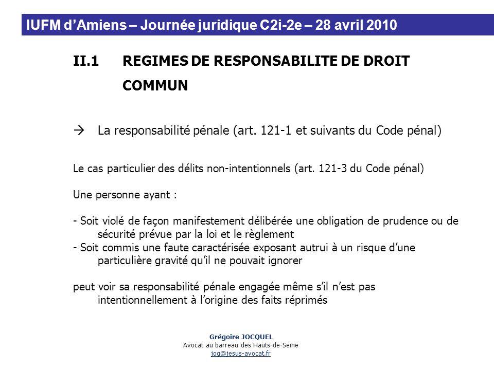 II.1REGIMES DE RESPONSABILITE DE DROIT COMMUN La responsabilité pénale (art. 121-1 et suivants du Code pénal) Le cas particulier des délits non-intent