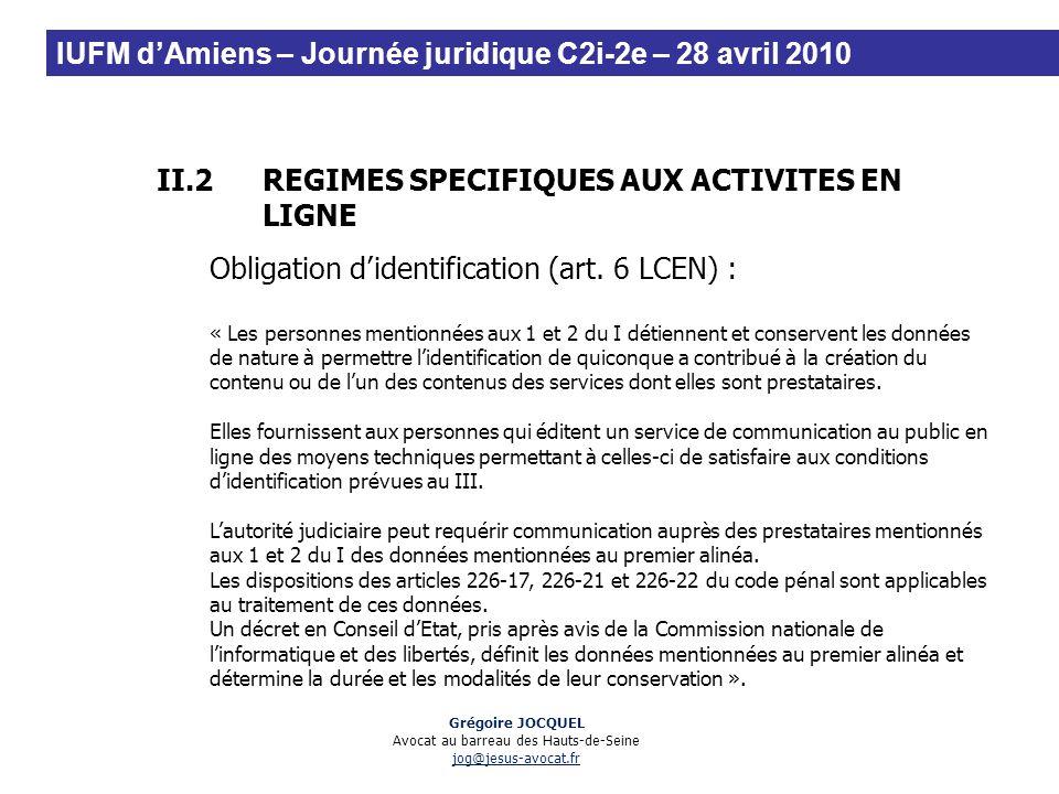 II.2REGIMES SPECIFIQUES AUX ACTIVITES EN LIGNE Obligation didentification (art. 6 LCEN) : « Les personnes mentionnées aux 1 et 2 du I détiennent et co