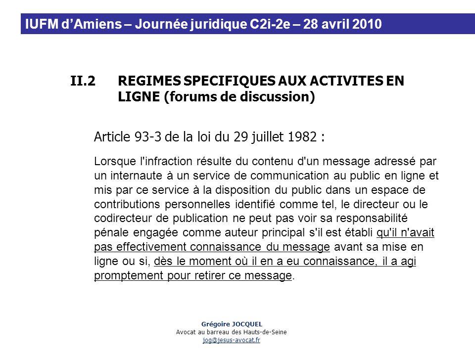 II.2REGIMES SPECIFIQUES AUX ACTIVITES EN LIGNE (forums de discussion) Article 93-3 de la loi du 29 juillet 1982 : Lorsque l'infraction résulte du cont
