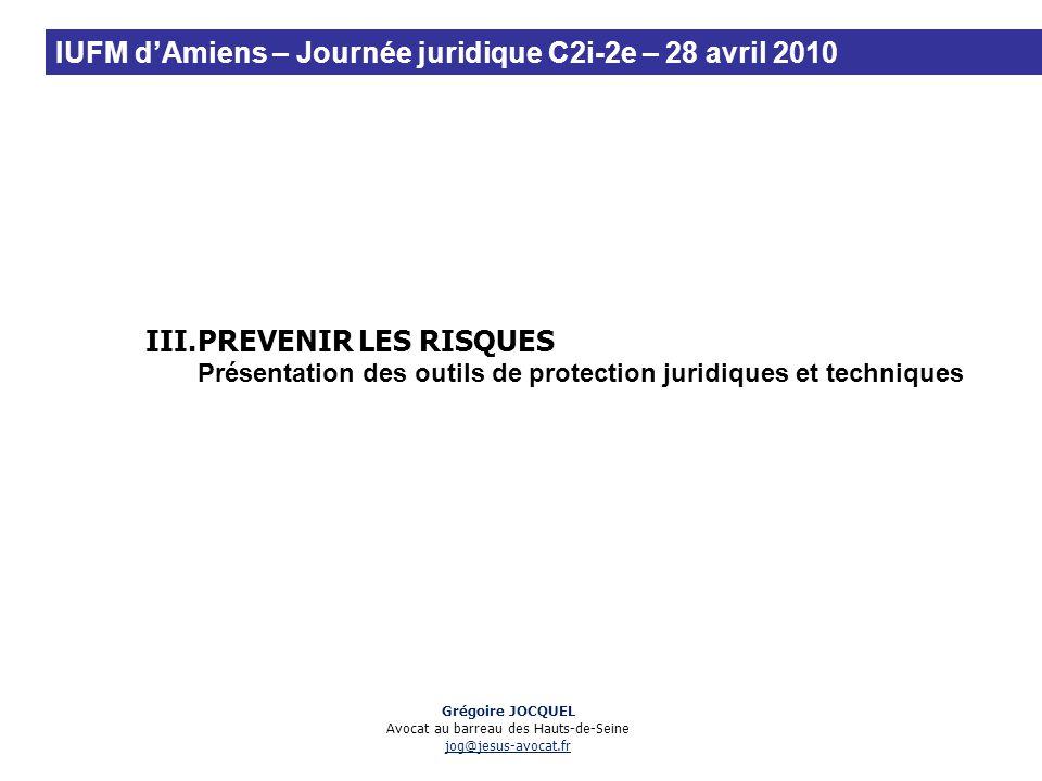 III.PREVENIR LES RISQUES Présentation des outils de protection juridiques et techniques Grégoire JOCQUEL Avocat au barreau des Hauts-de-Seine jog@jesu