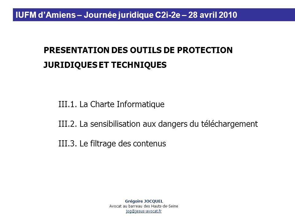 PRESENTATION DES OUTILS DE PROTECTION JURIDIQUES ET TECHNIQUES III.1. La Charte Informatique III.2. La sensibilisation aux dangers du téléchargement I