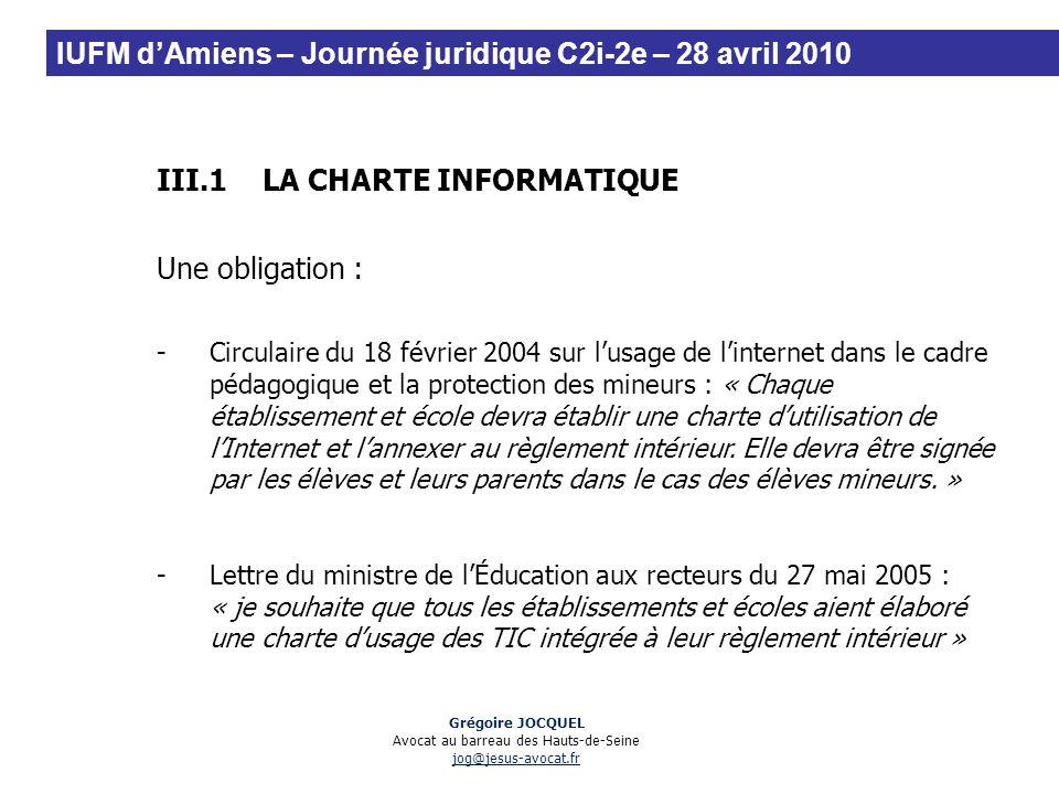 III.1LA CHARTE INFORMATIQUE Une obligation : -Circulaire du 18 février 2004 sur lusage de linternet dans le cadre pédagogique et la protection des min