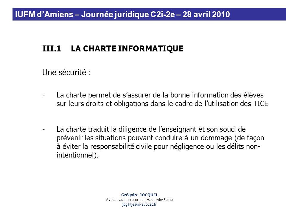 III.1LA CHARTE INFORMATIQUE Une sécurité : -La charte permet de sassurer de la bonne information des élèves sur leurs droits et obligations dans le ca