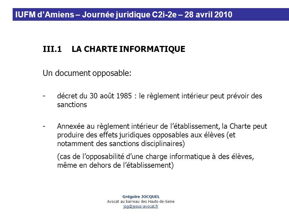 III.1LA CHARTE INFORMATIQUE Un document opposable: -décret du 30 août 1985 : le règlement intérieur peut prévoir des sanctions -Annexée au règlement i