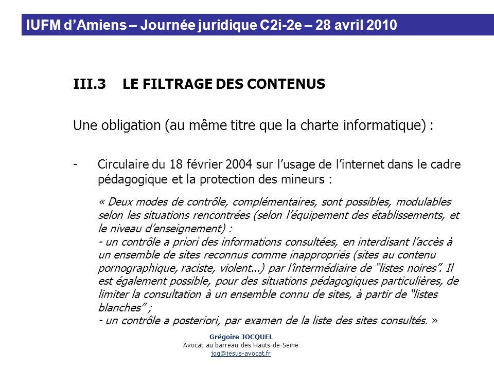 III.3LE FILTRAGE DES CONTENUS Une obligation (au même titre que la charte informatique) : -Circulaire du 18 février 2004 sur lusage de linternet dans