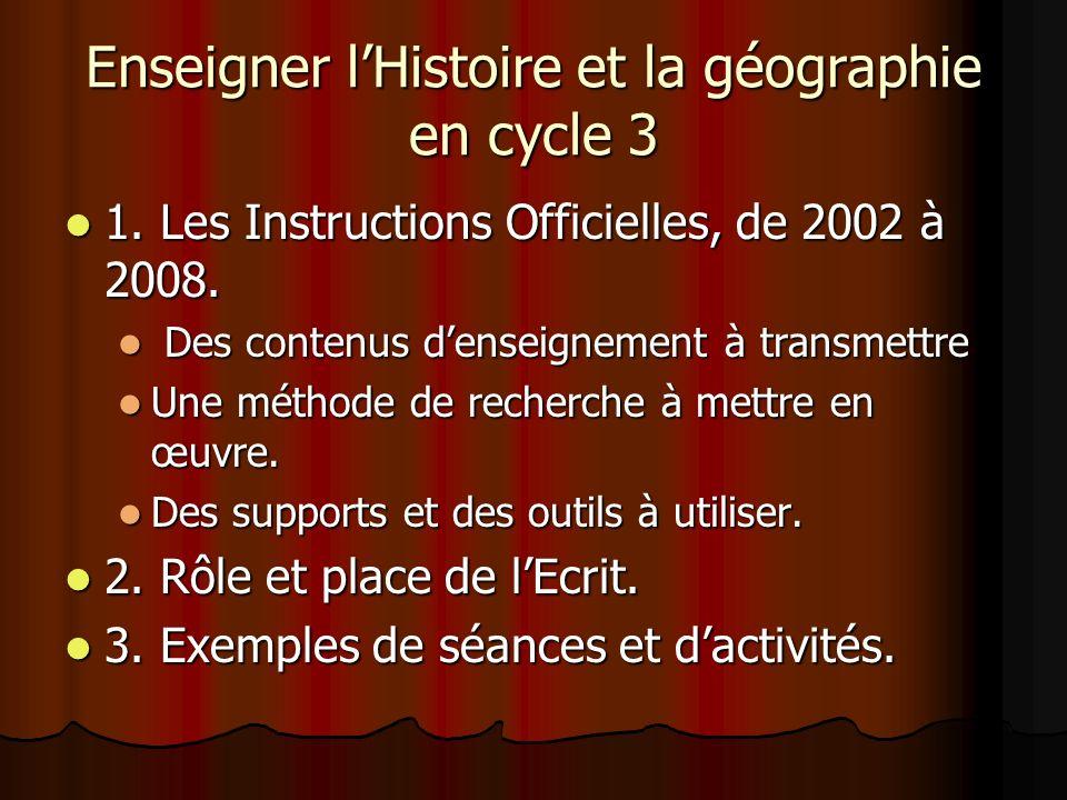 Enseigner lHistoire et la géographie en cycle 3 1. Les Instructions Officielles, de 2002 à 2008. 1. Les Instructions Officielles, de 2002 à 2008. Des