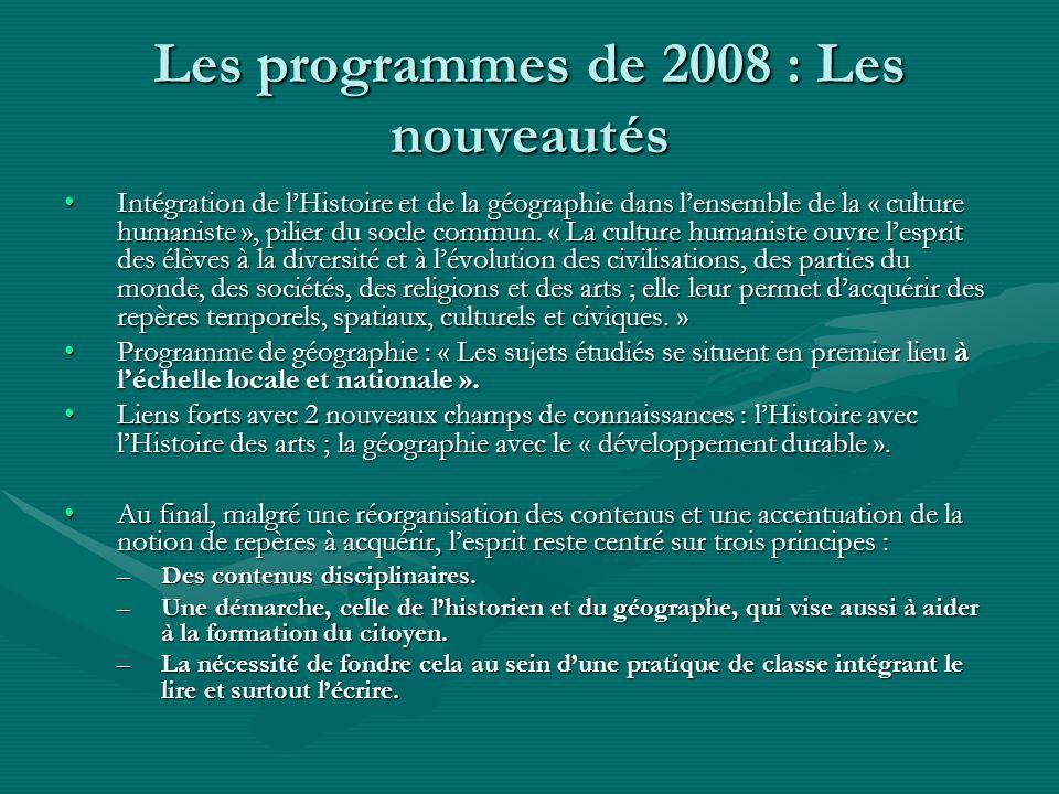 Les programmes de 2008 : Les nouveautés Intégration de lHistoire et de la géographie dans lensemble de la « culture humaniste », pilier du socle commun.