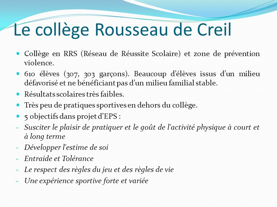 Le collège Rousseau de Creil Collège en RRS (Réseau de Réussite Scolaire) et zone de prévention violence. 610 élèves (307, 303 garçons). Beaucoup délè