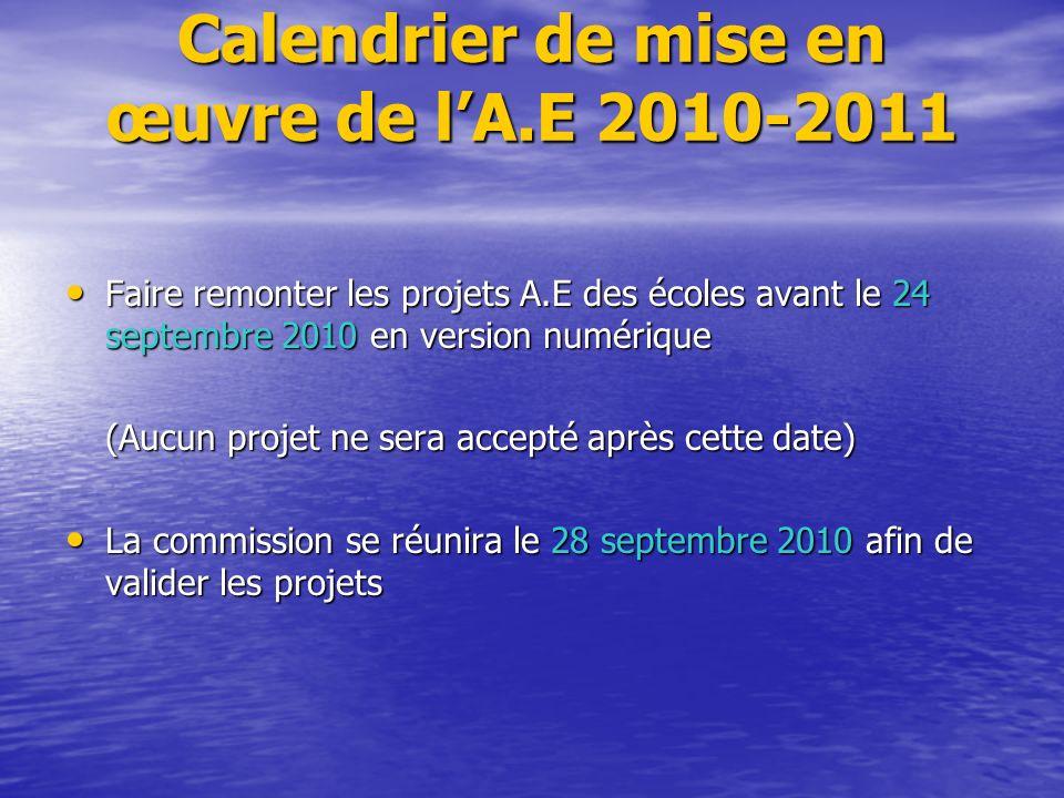 Calendrier de mise en œuvre de lA.E 2010-2011 Faire remonter les projets A.E des écoles avant le 24 septembre 2010 en version numérique Faire remonter