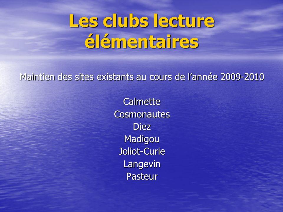 Les clubs lecture élémentaires Maintien des sites existants au cours de lannée 2009-2010 CalmetteCosmonautesDiezMadigouJoliot-CurieLangevinPasteur