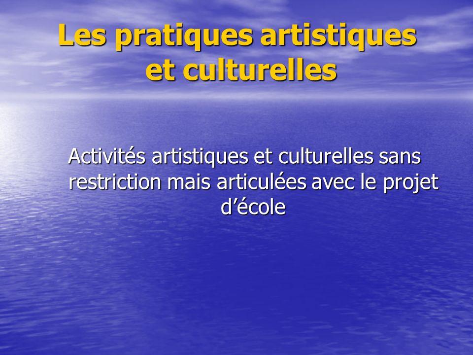 Les pratiques artistiques et culturelles Activités artistiques et culturelles sans restriction mais articulées avec le projet décole
