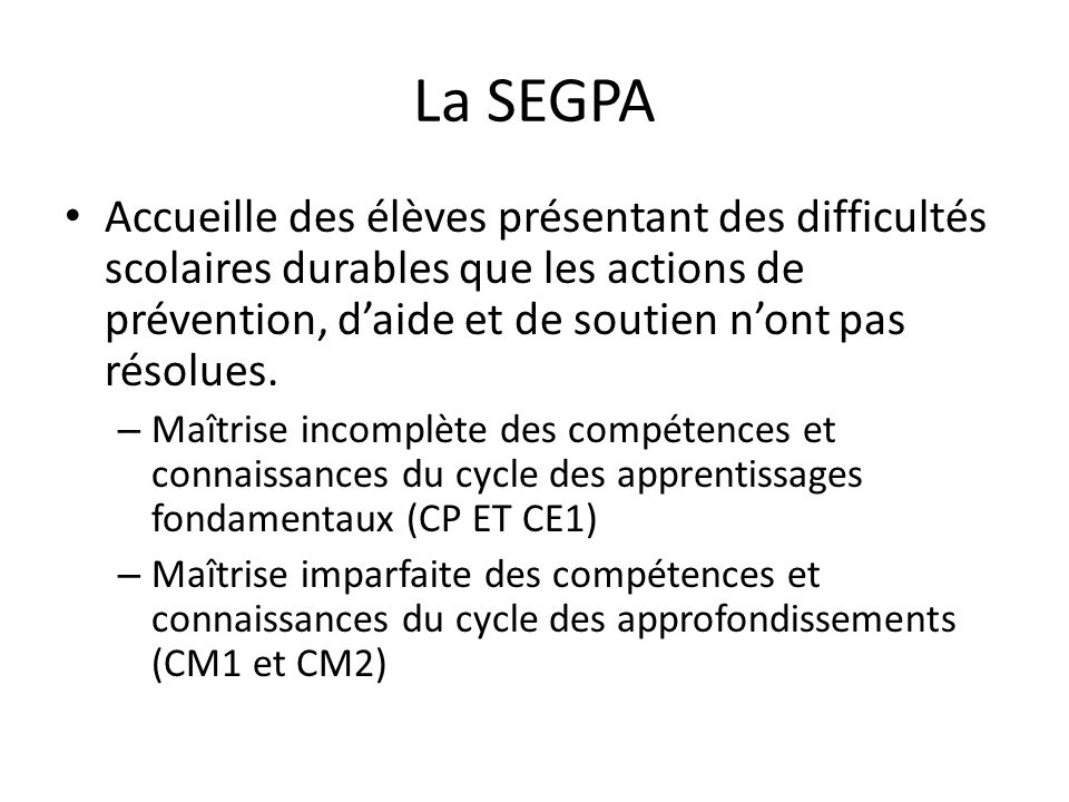 La SEGPA Accueille des élèves présentant des difficultés scolaires durables que les actions de prévention, daide et de soutien nont pas résolues.
