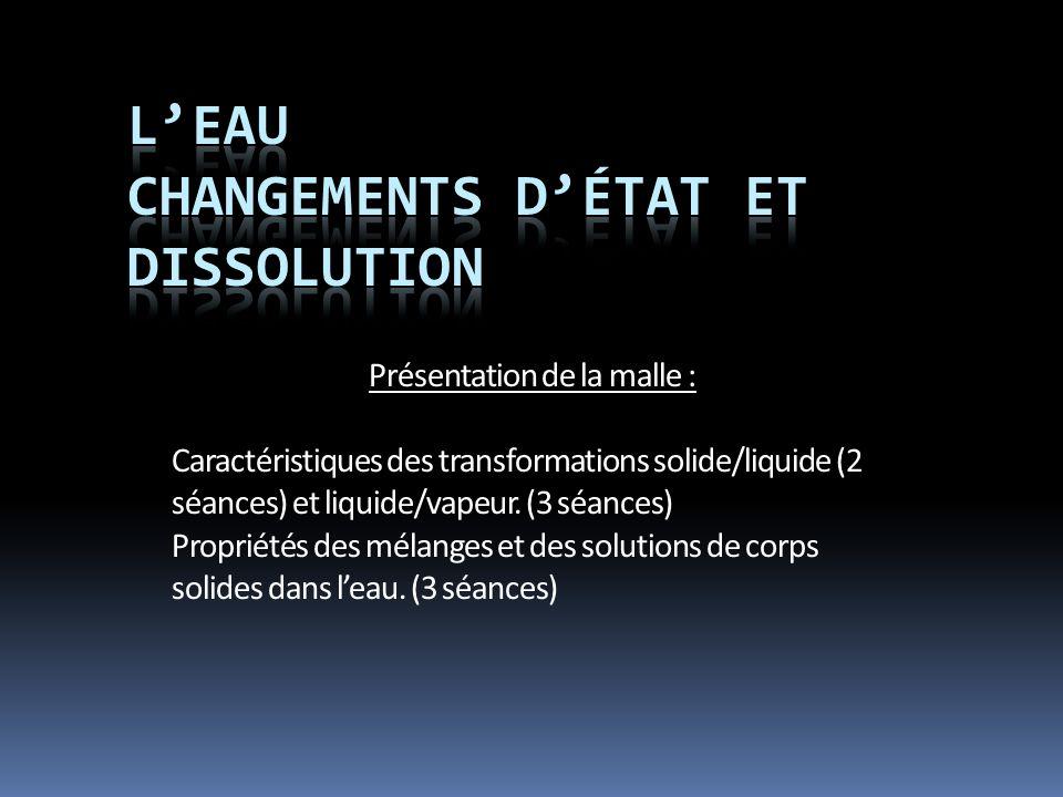 Présentation de la malle : Caractéristiques des transformations solide/liquide (2 séances) et liquide/vapeur. (3 séances) Propriétés des mélanges et d