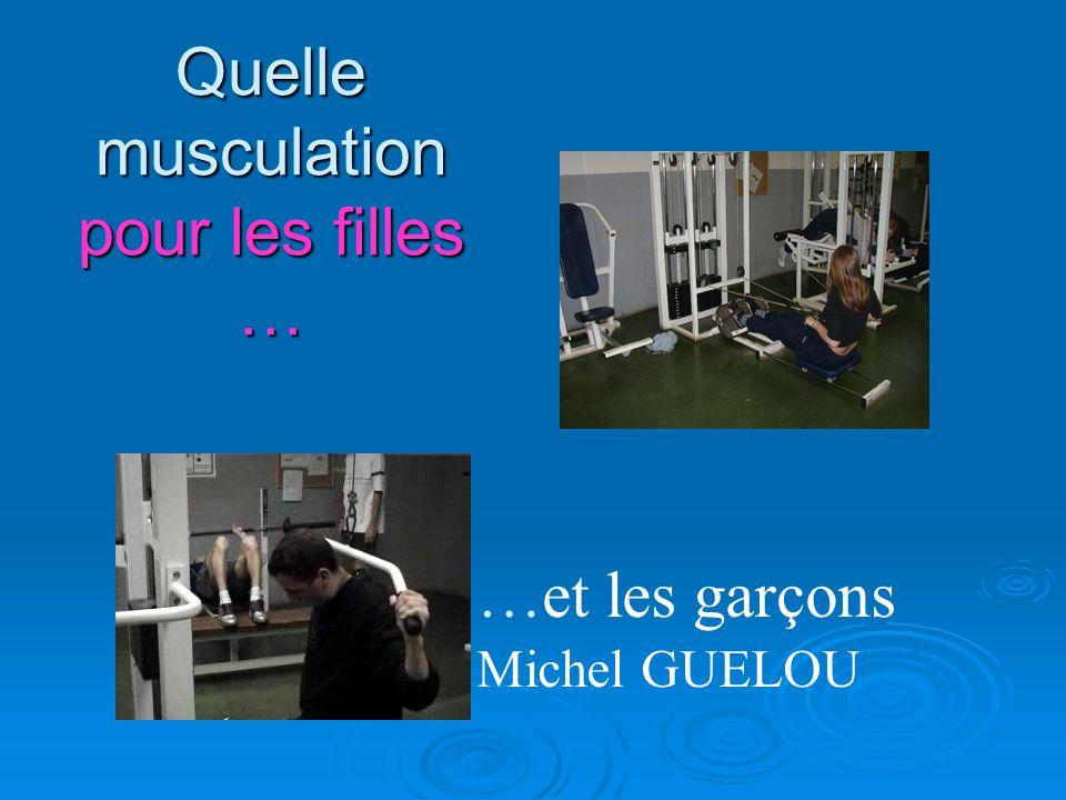 Quelle musculation pour les filles … …et les garçons Michel GUELOU
