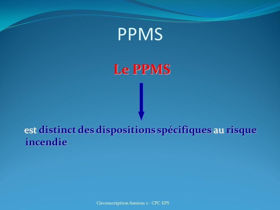 PPMS Le PPMS est distinct des dispositions spécifiques au risque incendie est distinct des dispositions spécifiques au risque incendie Circonscription