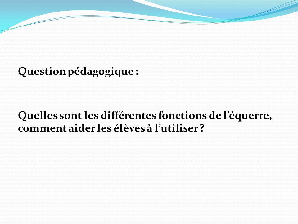 Question pédagogique : Quelles sont les différentes fonctions de léquerre, comment aider les élèves à lutiliser ?