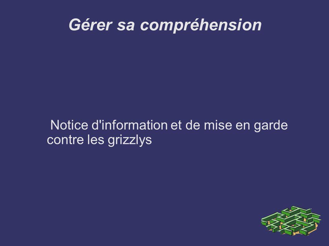Gérer sa compréhension Notice d'information et de mise en garde contre les grizzlys