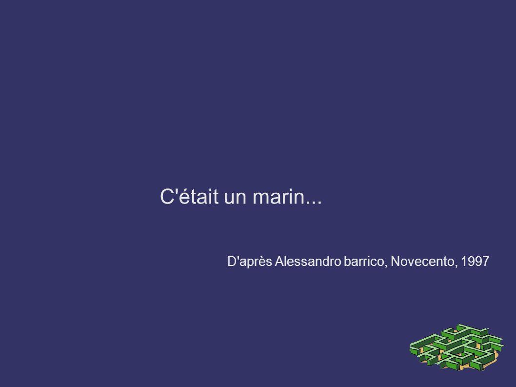 C'était un marin... D'après Alessandro barrico, Novecento, 1997