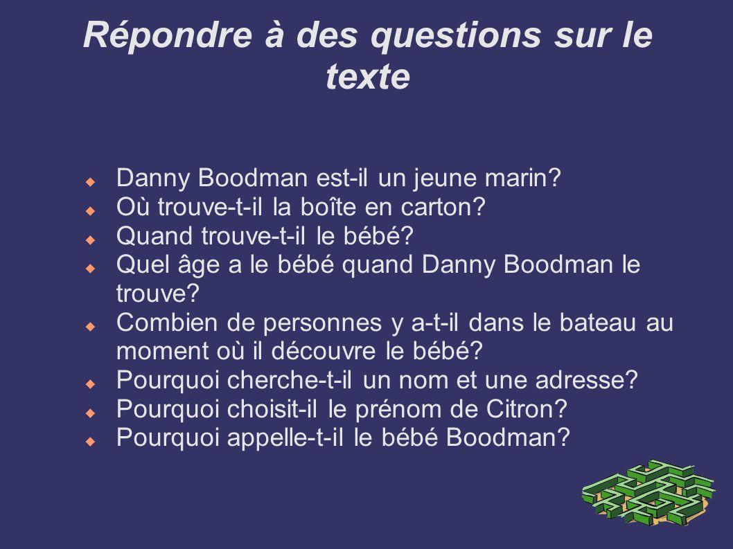 Répondre à des questions sur le texte Danny Boodman est-il un jeune marin? Où trouve-t-il la boîte en carton? Quand trouve-t-il le bébé? Quel âge a le