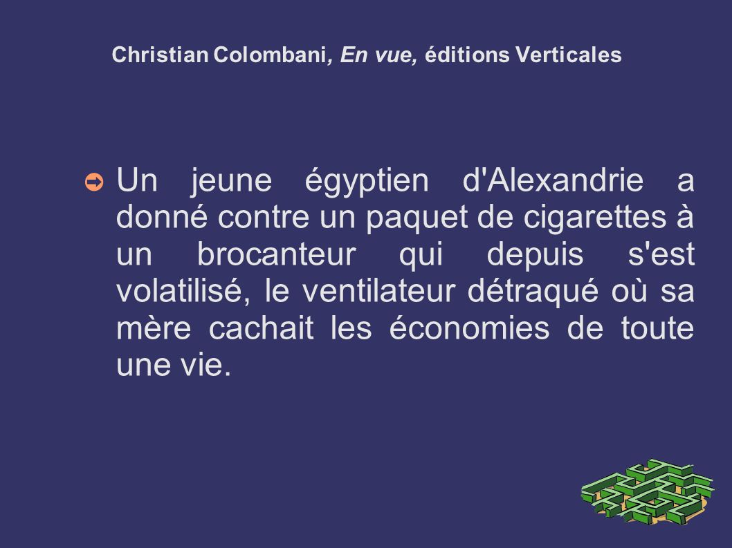 Christian Colombani, En vue, éditions Verticales Un jeune égyptien d'Alexandrie a donné contre un paquet de cigarettes à un brocanteur qui depuis s'es