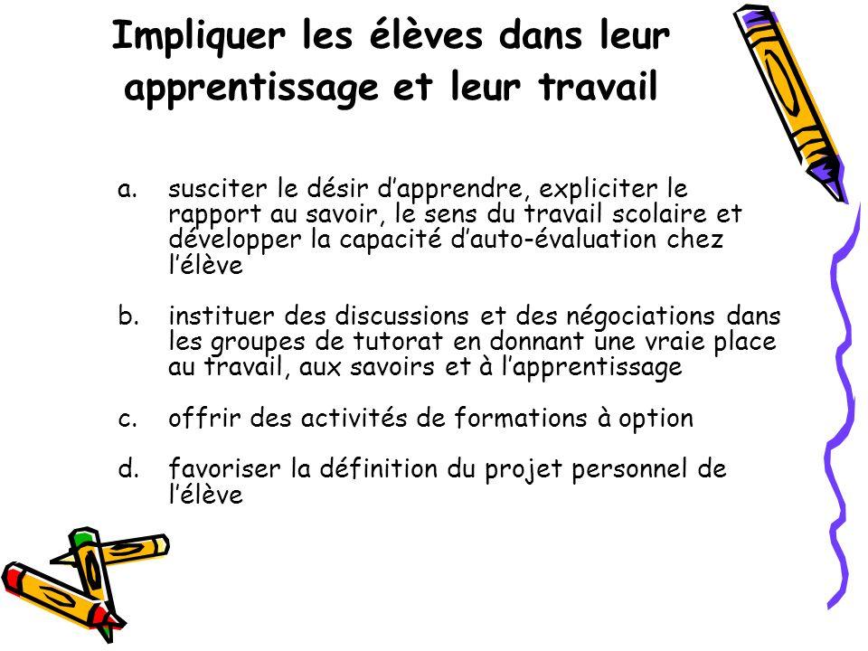 Impliquer les élèves dans leur apprentissage et leur travail a.susciter le désir dapprendre, expliciter le rapport au savoir, le sens du travail scola