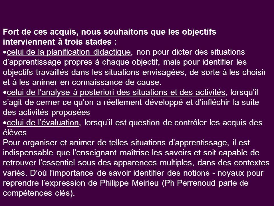 Fort de ces acquis, nous souhaitons que les objectifs interviennent à trois stades : celui de la planification didactique, non pour dicter des situati