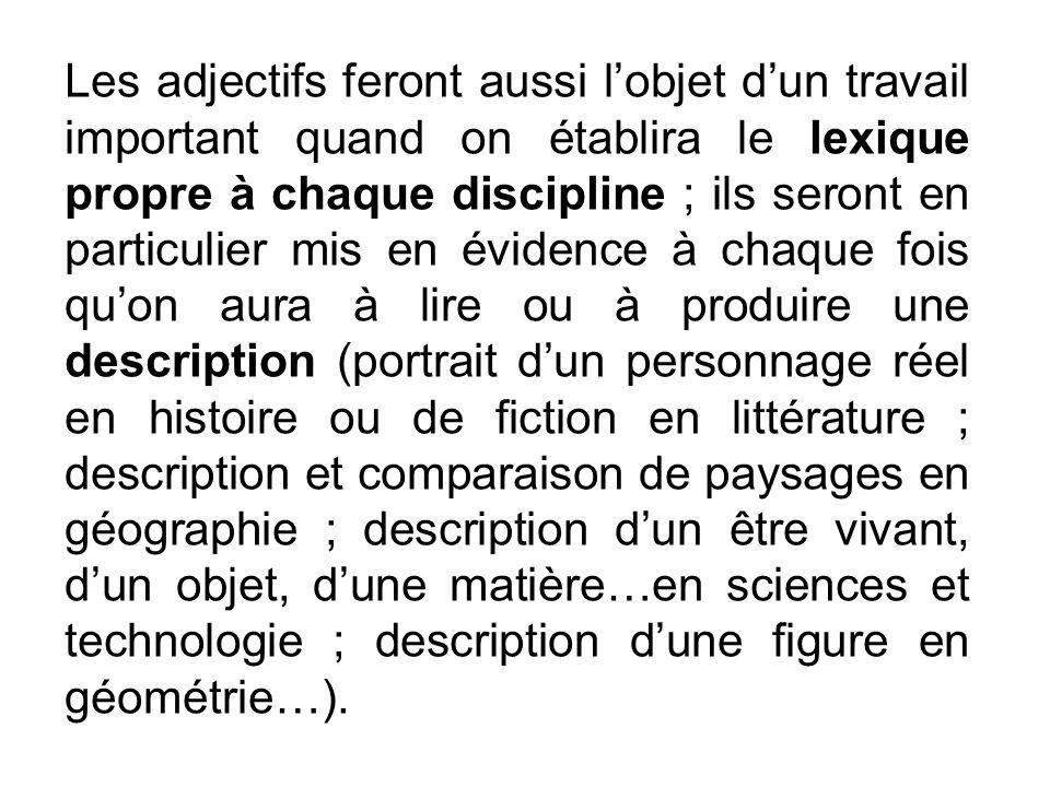 Les adjectifs feront aussi lobjet dun travail important quand on établira le lexique propre à chaque discipline ; ils seront en particulier mis en évi