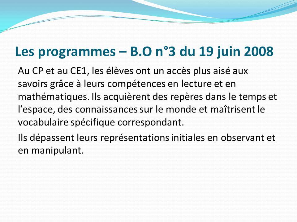 Les programmes – B.O n°3 du 19 juin 2008 Au CP et au CE1, les élèves ont un accès plus aisé aux savoirs grâce à leurs compétences en lecture et en mat