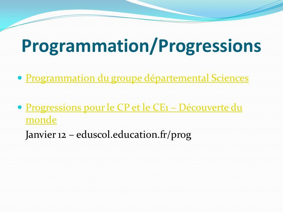 Programmation/Progressions Programmation du groupe départemental Sciences Progressions pour le CP et le CE1 – Découverte du monde Progressions pour le