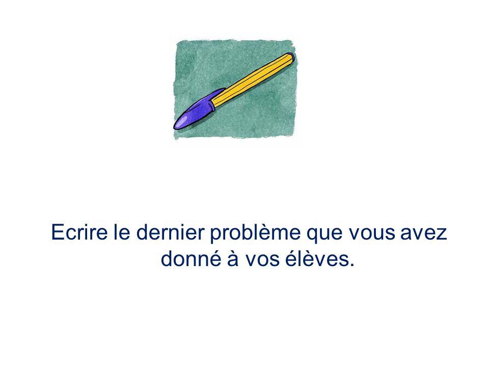 Ecrire le dernier problème que vous avez donné à vos élèves.