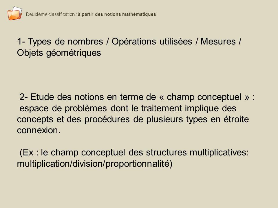Deuxième classification : à partir des notions mathématiques 1- Types de nombres / Opérations utilisées / Mesures / Objets géométriques 2- Etude des n