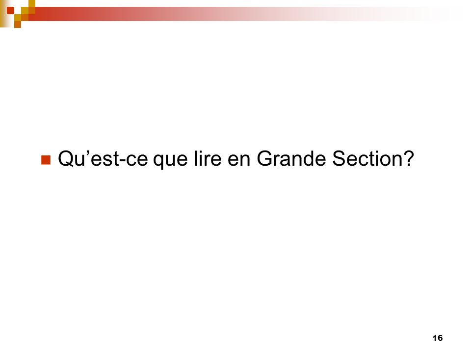 16 Quest-ce que lire en Grande Section?