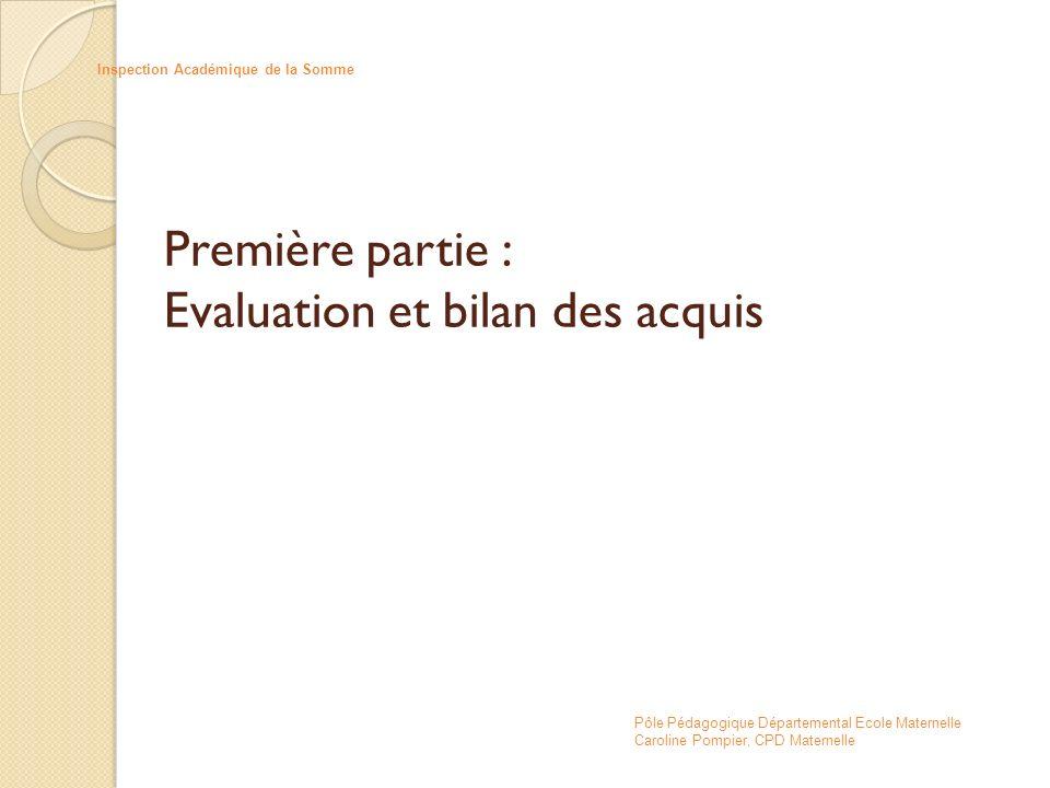 Première partie : Evaluation et bilan des acquis Inspection Académique de la Somme Pôle Pédagogique Départemental Ecole Maternelle Caroline Pompier, C