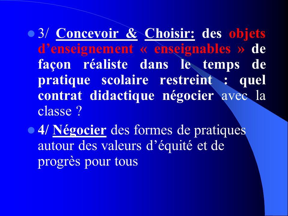 3/ Concevoir & Choisir: des objets denseignement « enseignables » de façon réaliste dans le temps de pratique scolaire restreint : quel contrat didactique négocier avec la classe .
