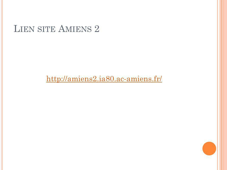 L IEN SITE A MIENS 2 http://amiens2.ia80.ac-amiens.fr/