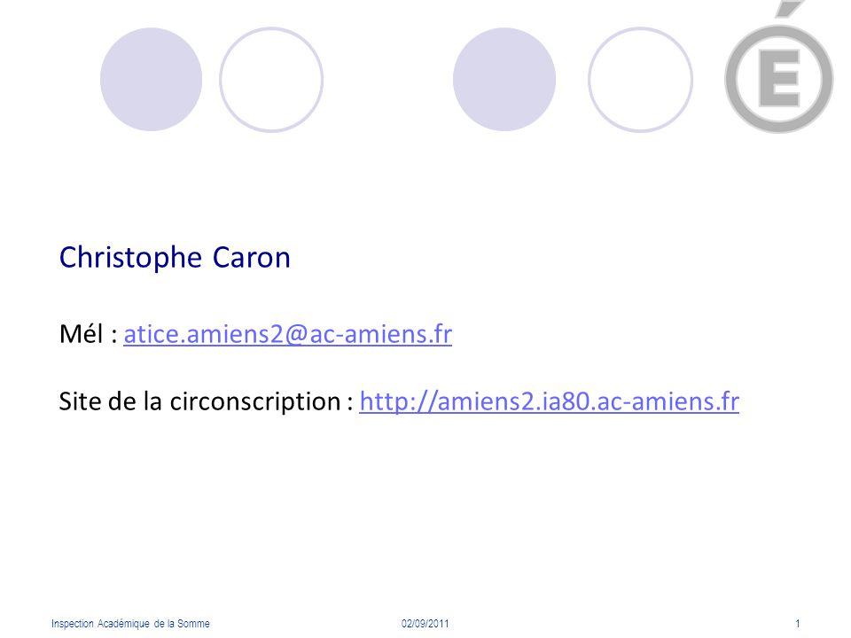 Inspection Académique de la Somme02/09/20111 Christophe Caron Mél : atice.amiens2@ac-amiens.fratice.amiens2@ac-amiens.fr Site de la circonscription :