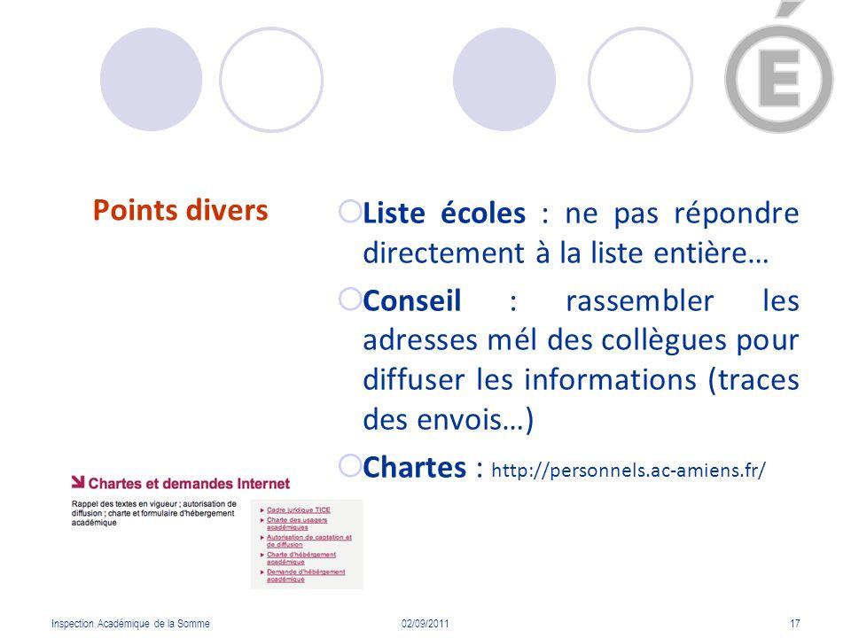 Points divers Inspection Académique de la Somme02/09/201117 Liste écoles : ne pas répondre directement à la liste entière… Conseil : rassembler les ad