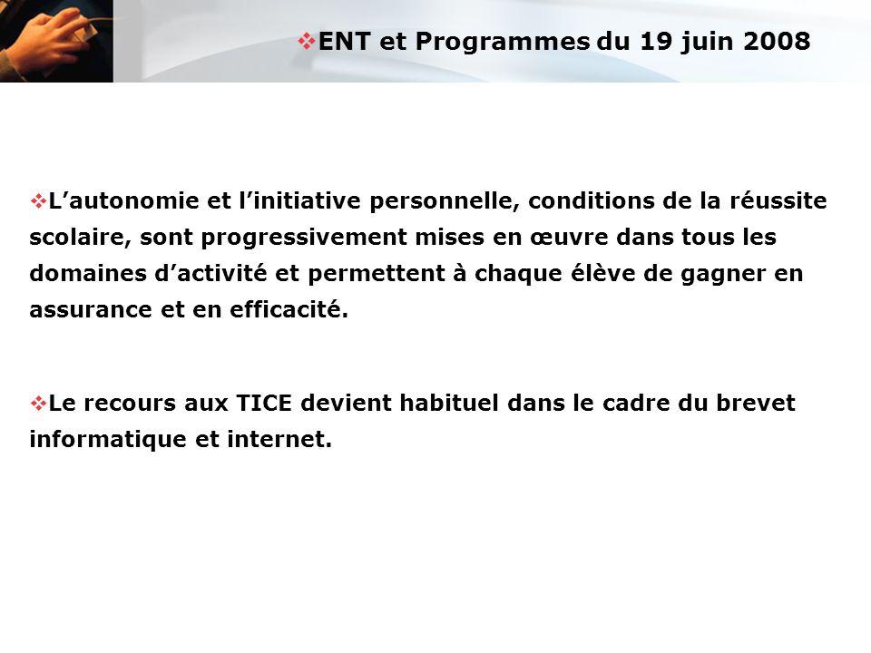 ENT et Programmes du 19 juin 2008 Lautonomie et linitiative personnelle, conditions de la réussite scolaire, sont progressivement mises en œuvre dans