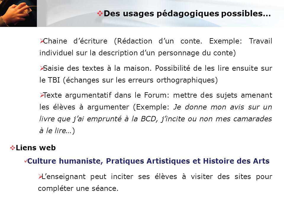 Des usages pédagogiques possibles… Chaine décriture (Rédaction dun conte. Exemple: Travail individuel sur la description dun personnage du conte) Sais