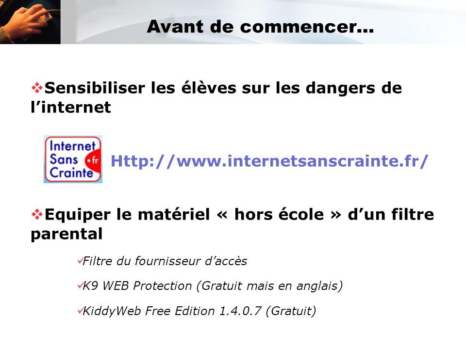 Avant de commencer… Sensibiliser les élèves sur les dangers de linternet Http://www.internetsanscrainte.fr/ Equiper le matériel « hors école » dun fil
