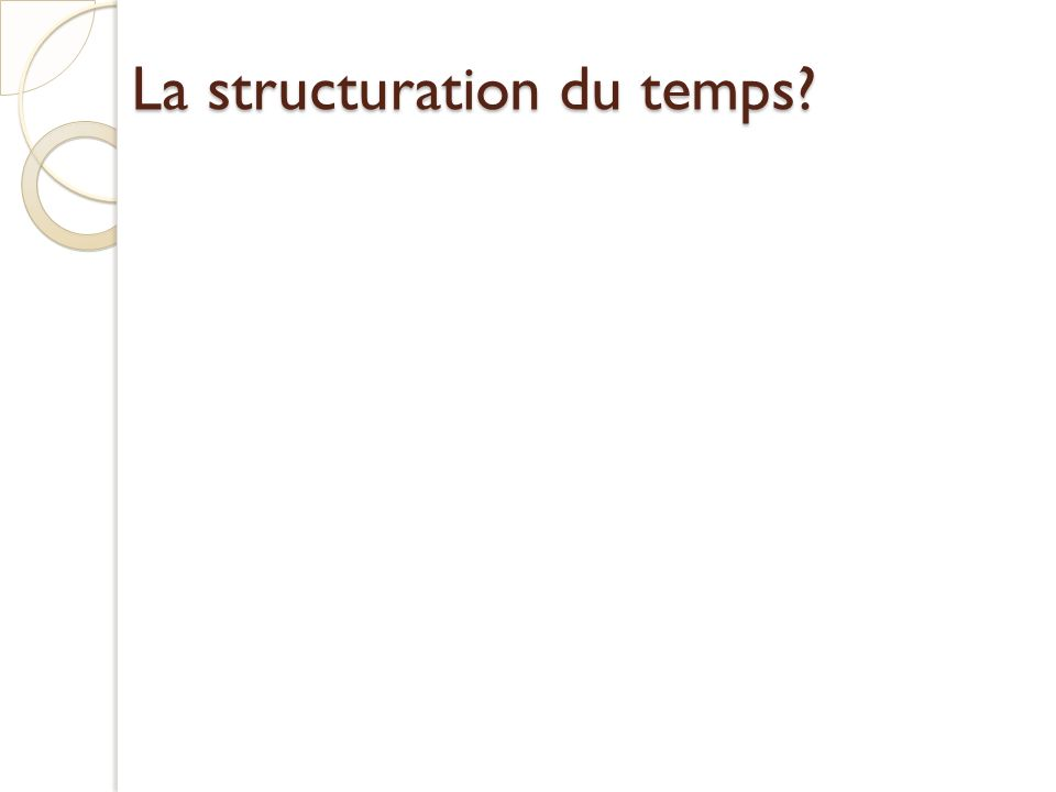 La structuration du temps?