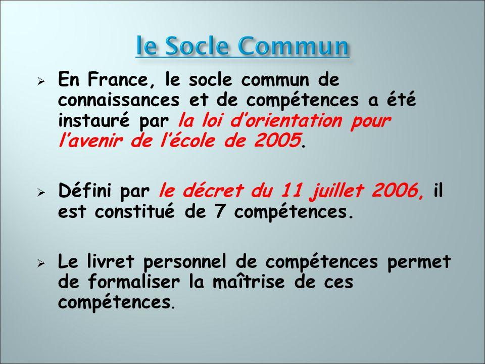 En France, le socle commun de connaissances et de compétences a été instauré par la loi dorientation pour lavenir de lécole de 2005. Défini par le déc